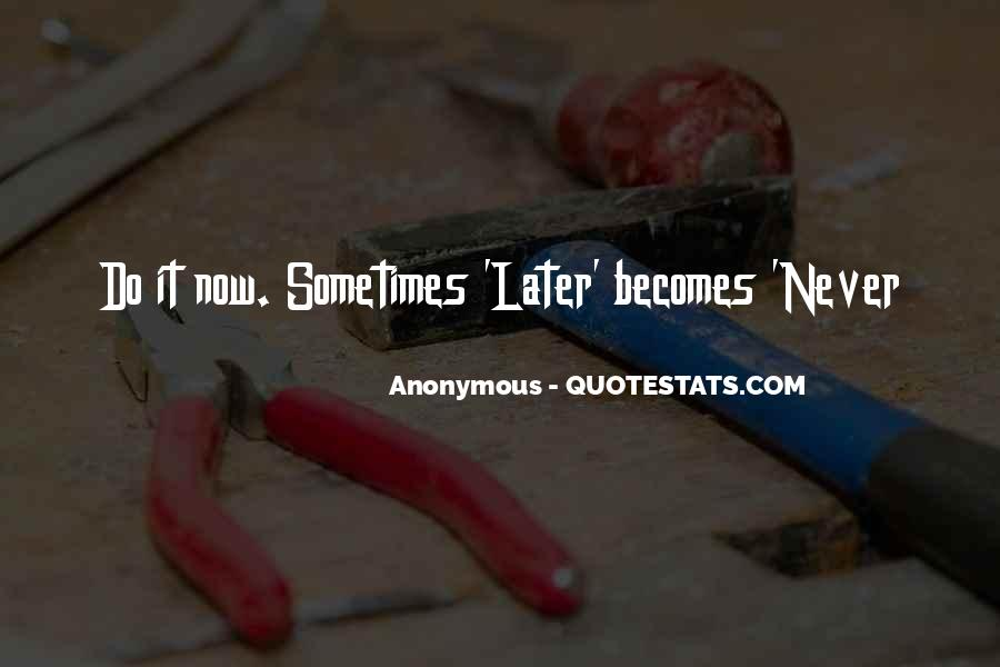 Later Becomes Never Quotes #224969