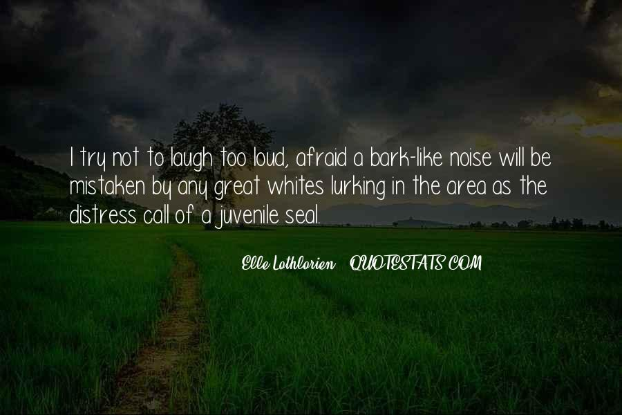 Laugh Too Loud Quotes #1107612