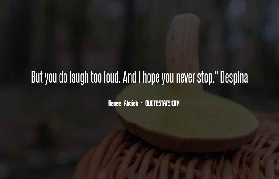 Laugh Too Loud Quotes #1331684