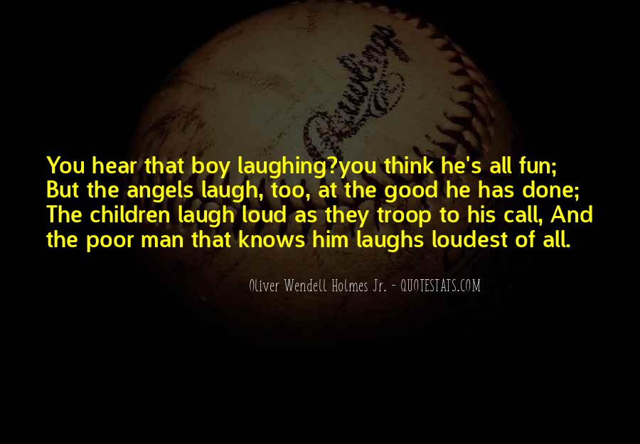 Laugh Too Loud Quotes #1392407