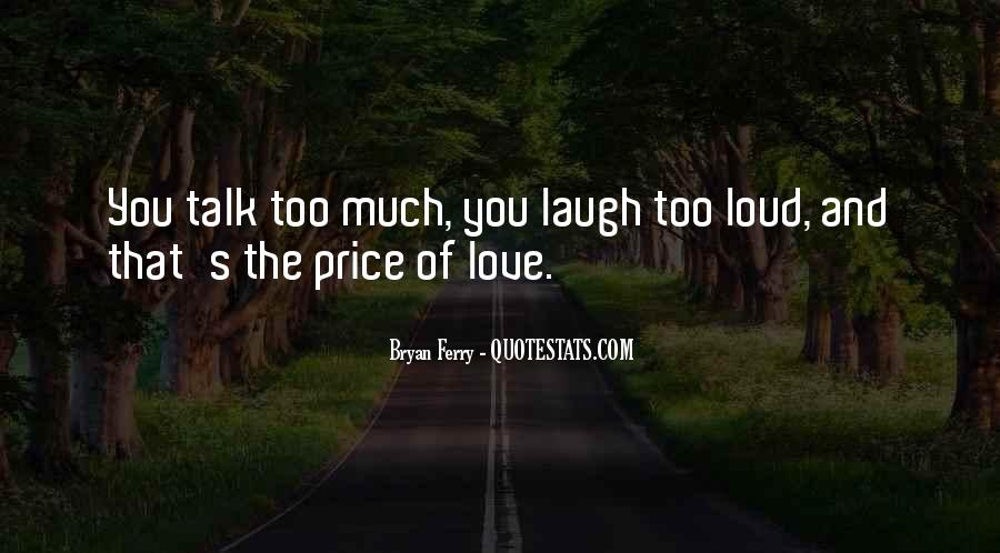 Laugh Too Loud Quotes #1577786