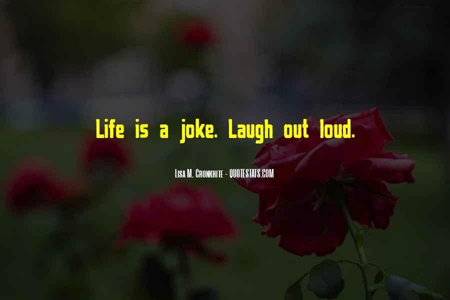 Laugh Too Loud Quotes #173085