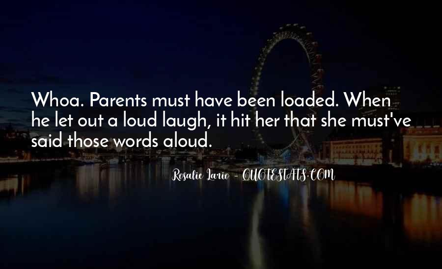 Laugh Too Loud Quotes #298674