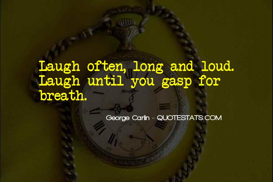 Laugh Too Loud Quotes #575127