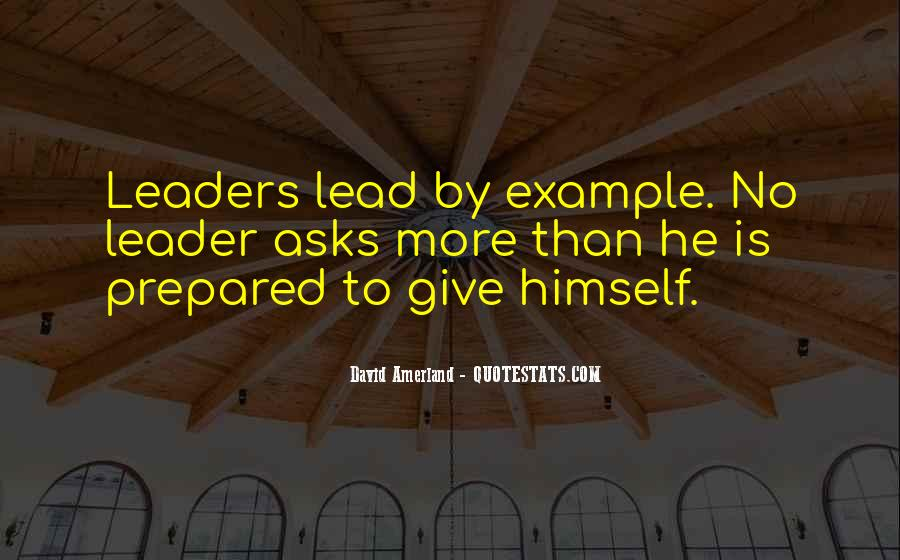 Lead By Example Leadership Quotes #1606347