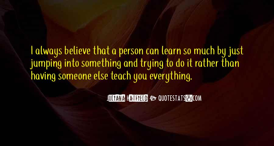 Learn Everything You Can Quotes #109501