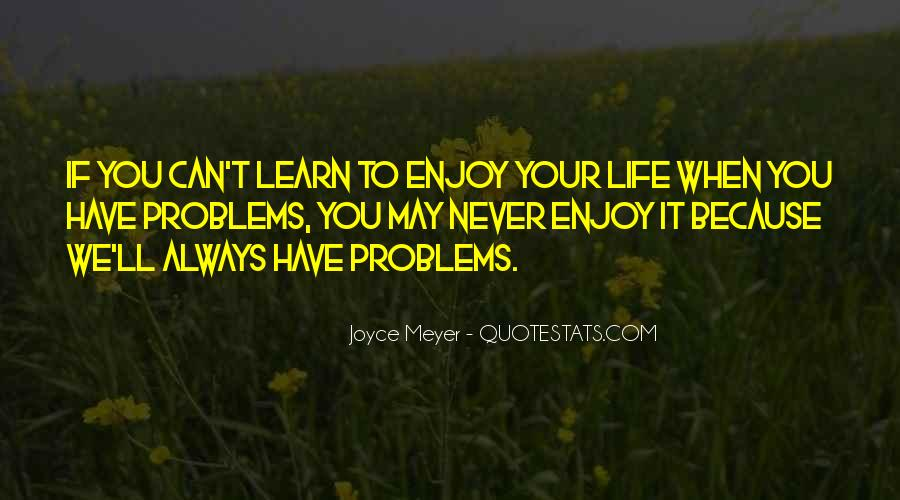 Learn To Enjoy Life Quotes #1043423