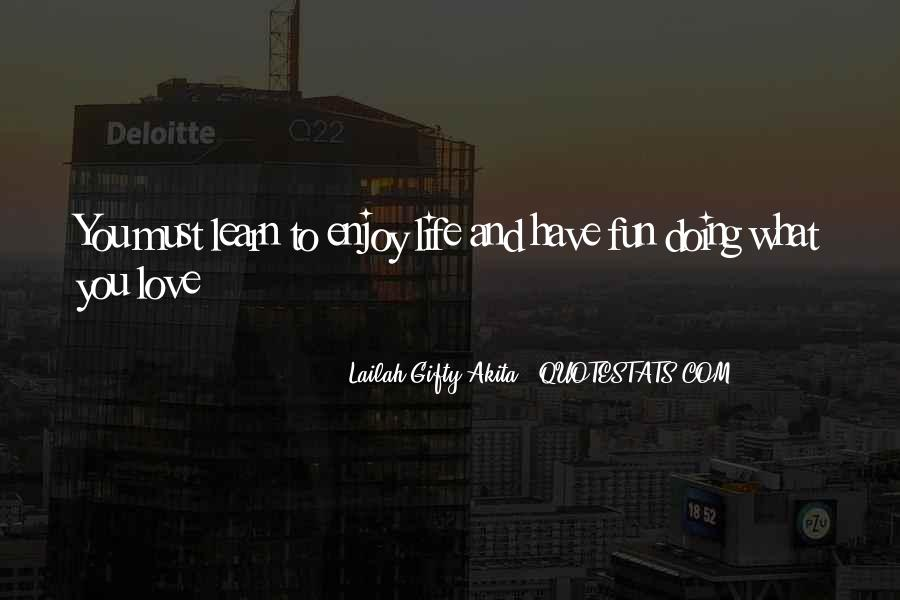 Learn To Enjoy Life Quotes #1211996