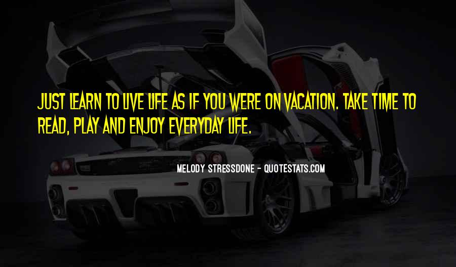 Learn To Enjoy Life Quotes #722817