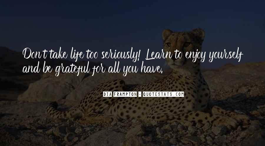 Learn To Enjoy Life Quotes #836916