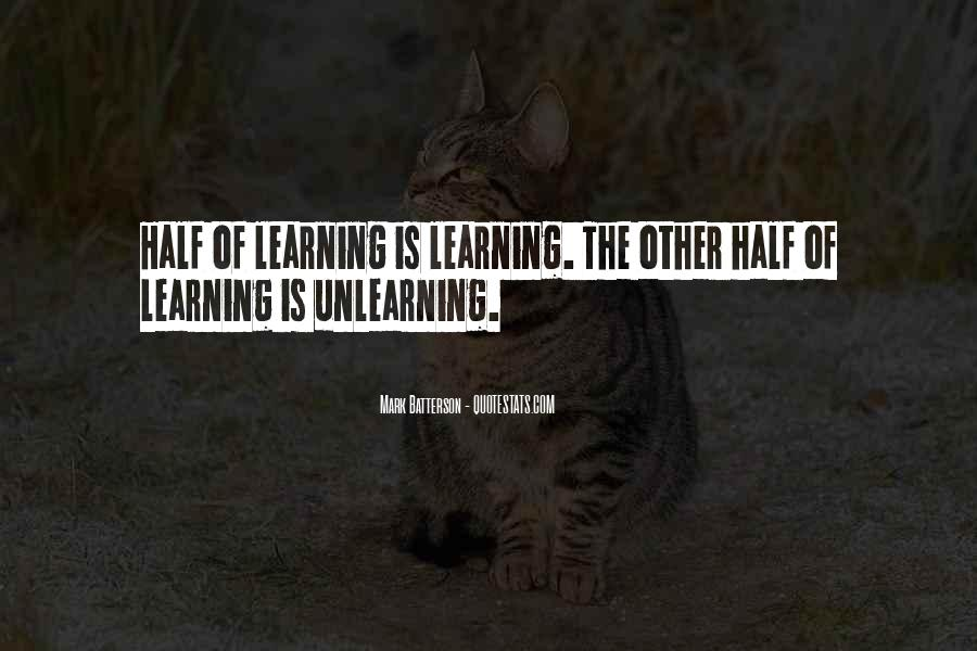 Learning Unlearning Quotes #2955