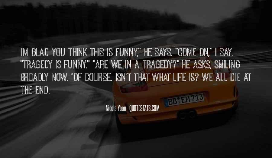 Life Can Be Funny Sometimes Quotes #35518