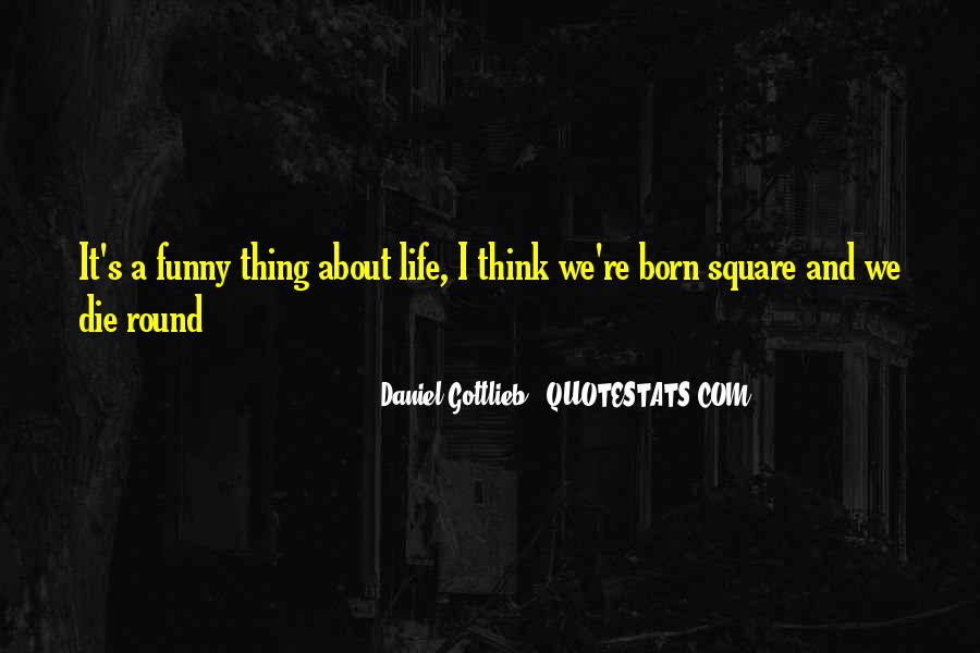 Life Can Be Funny Sometimes Quotes #80819