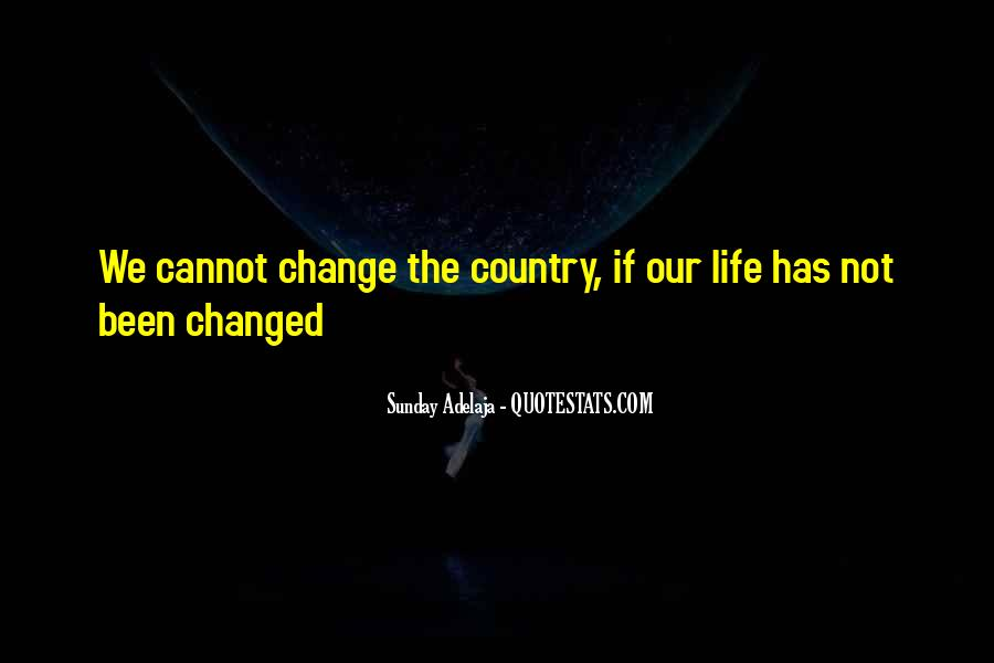 Life Has Been Changed Quotes #122626