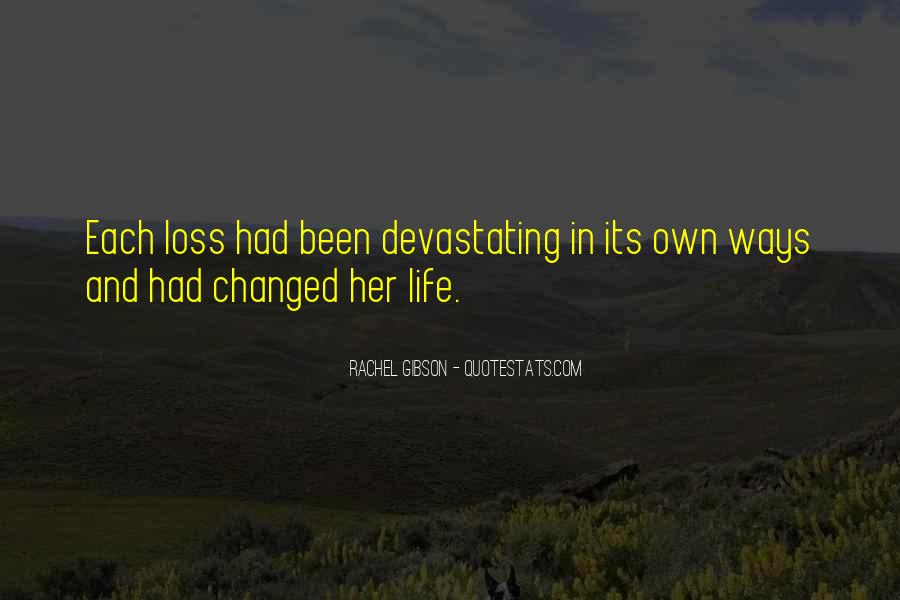 Life Has Been Changed Quotes #1370876