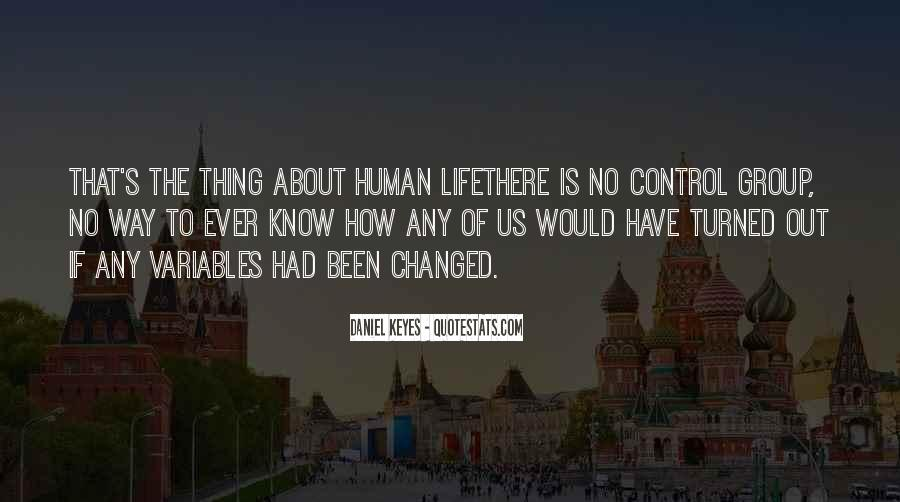 Life Has Been Changed Quotes #1629613