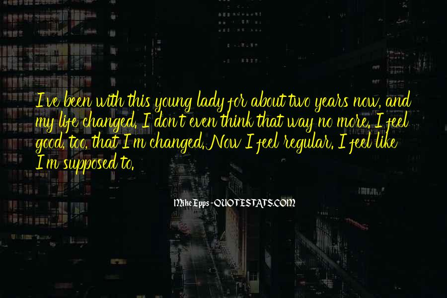 Life Has Been Changed Quotes #317568