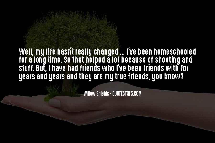 Life Has Been Changed Quotes #466177