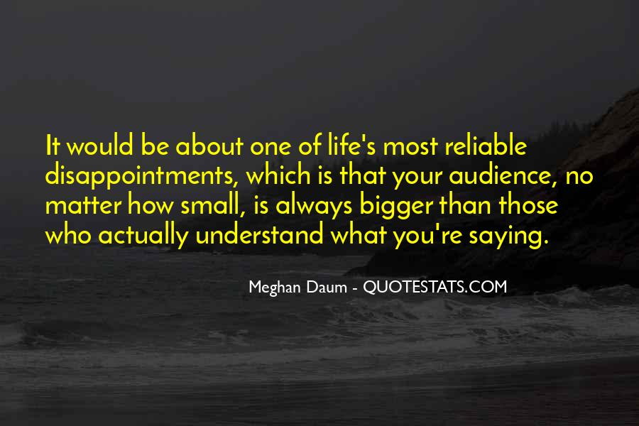 Life Is Bigger Than You Quotes #1564695