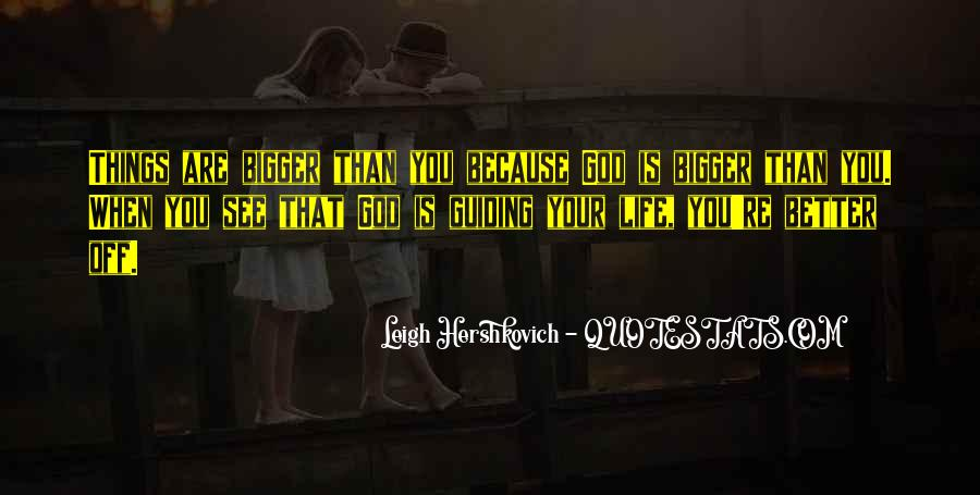 Life Is Bigger Than You Quotes #1868759