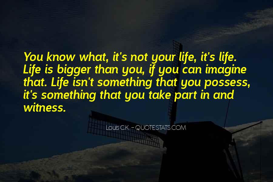 Life Is Bigger Than You Quotes #879867