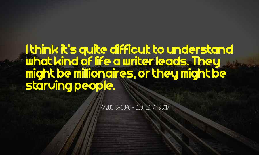 Life Is Difficult To Understand Quotes #1011527