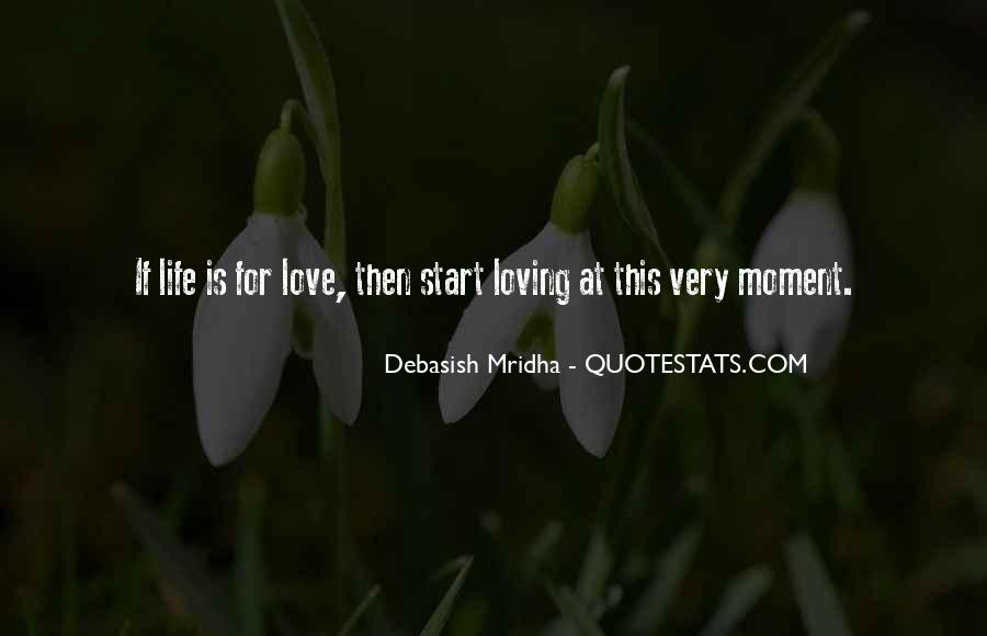 Life Is For Loving Quotes #1316286