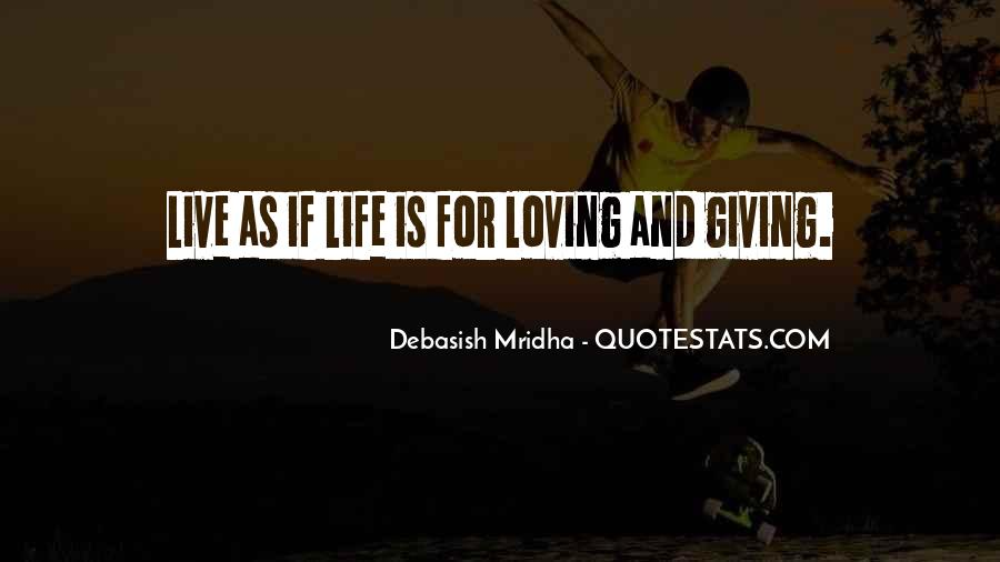 Life Is For Loving Quotes #848414