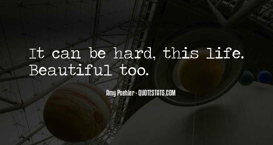 Life Is Hard But Beautiful Quotes #1805372