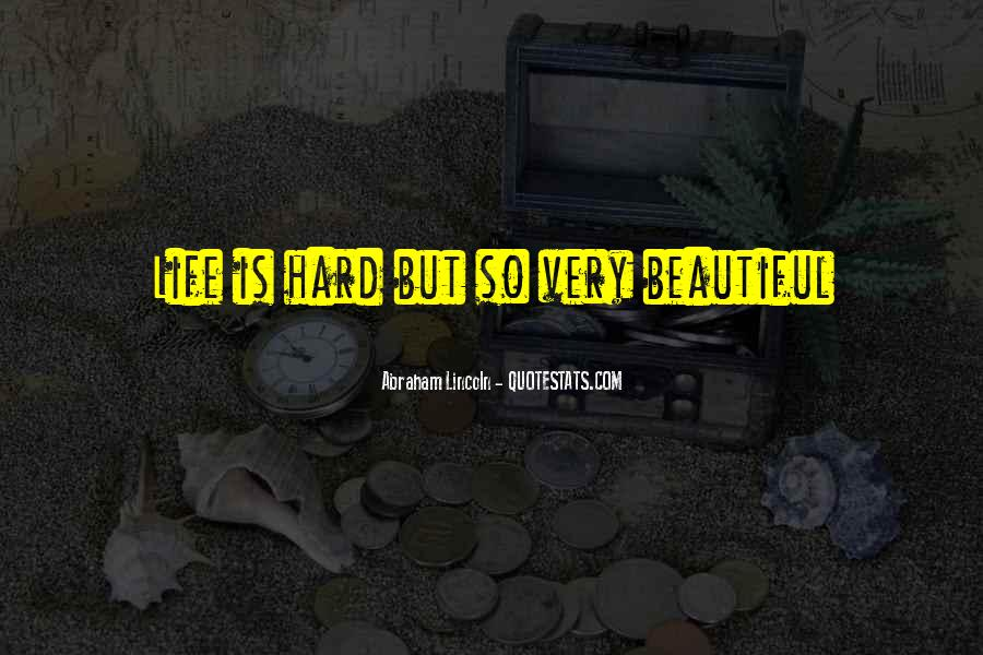 Life Is Hard But Beautiful Quotes #483523