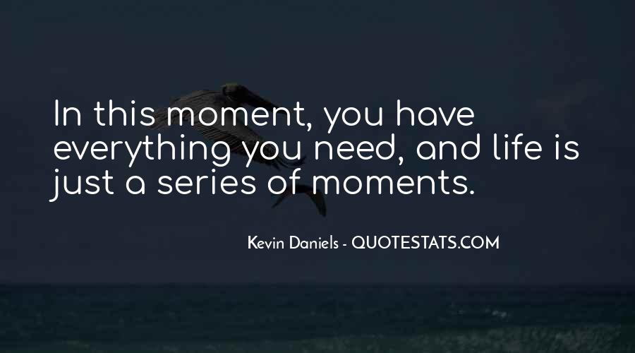 Life Is Just A Moment Quotes #1707740