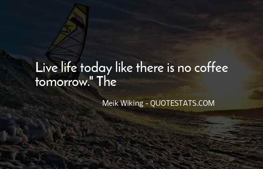 Life Is Like Coffee Quotes #836398
