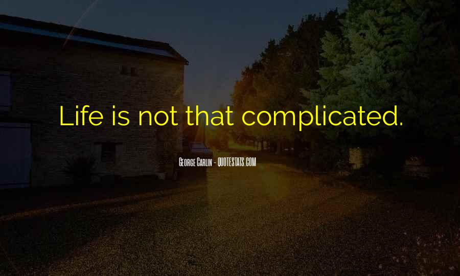Life Is Not Complicated Quotes #1261599