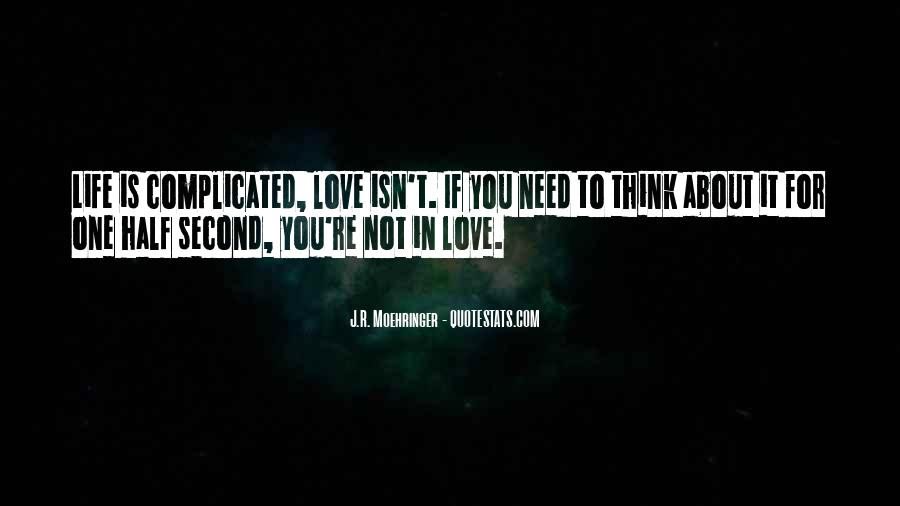 Life Is Not Complicated Quotes #1485158