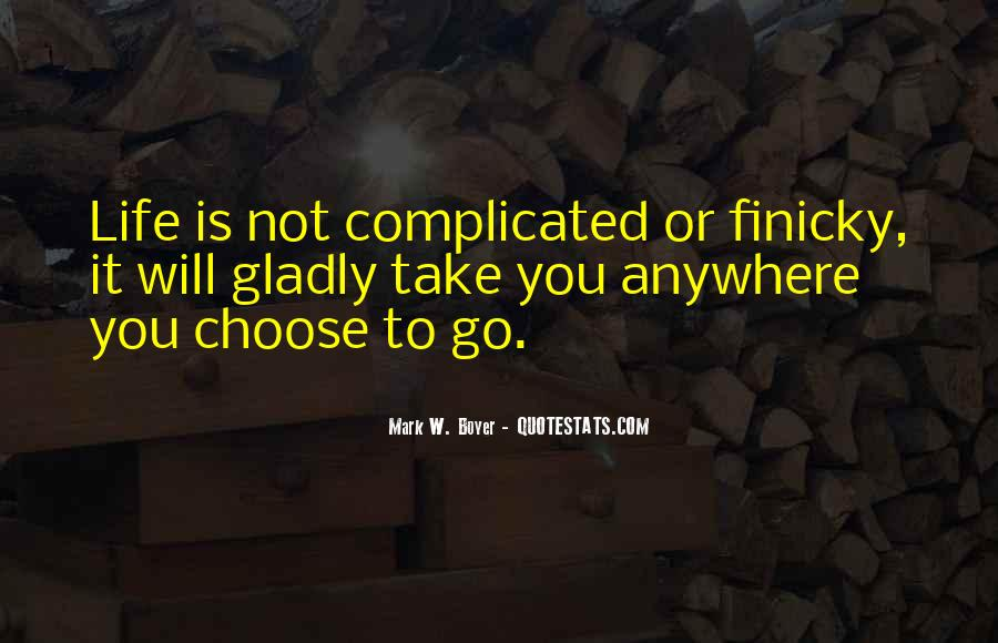 Life Is Not Complicated Quotes #417309