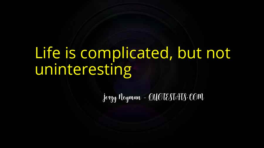 Life Is Not Complicated Quotes #454283