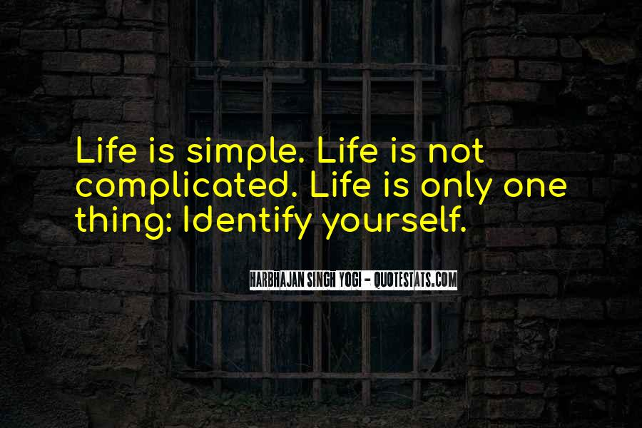 Life Is Not Complicated Quotes #744259