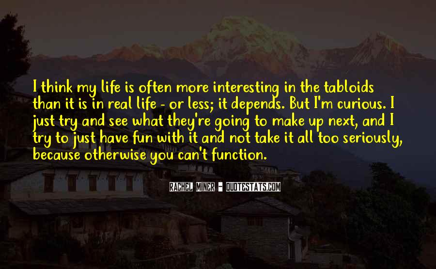 Life Is Not Fun Quotes #140148