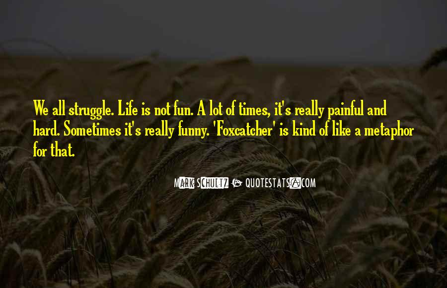 Life Is Not Fun Quotes #218744