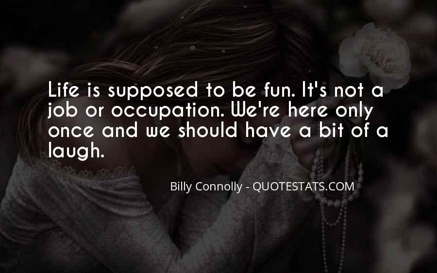 Life Is Not Fun Quotes #891869