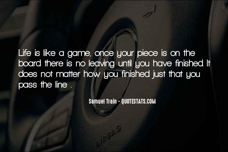 Life Is Not Game Quotes #1500236