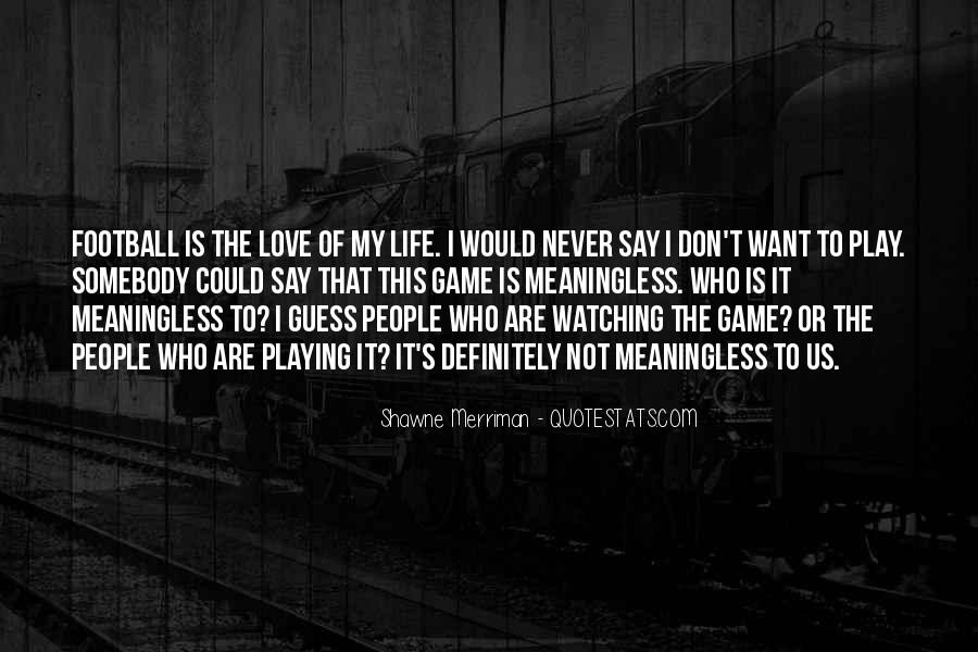 Life Is Not Game Quotes #1804530
