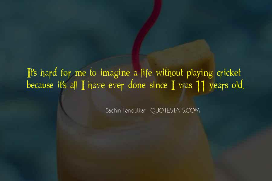 Life Is Playing With Me Quotes #106178