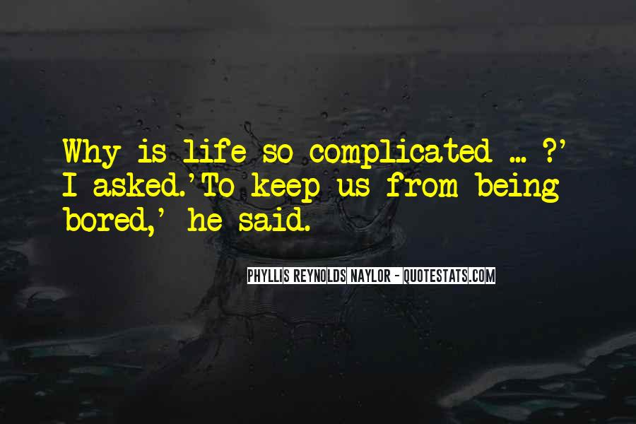 Life Is So Bored Quotes #667598
