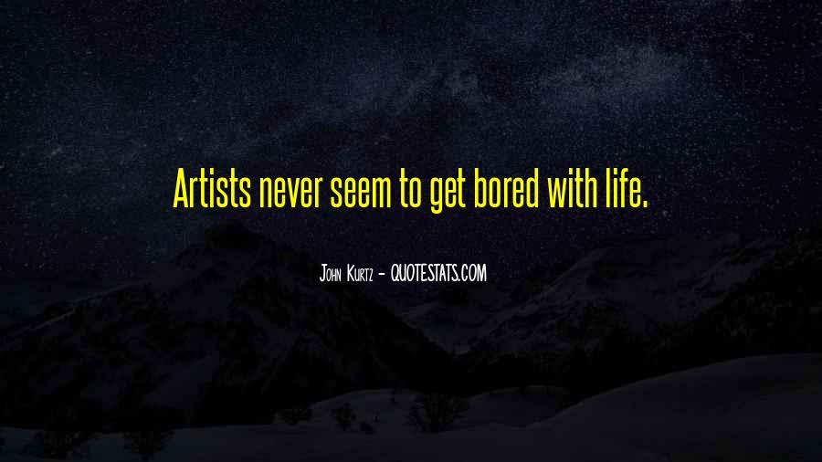 Life Is So Bored Quotes #72030