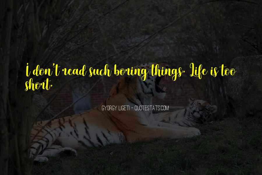 Life Is Too Boring Quotes #1266264