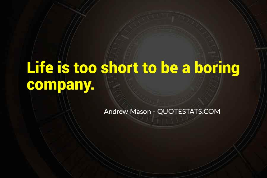 Life Is Too Boring Quotes #1462844