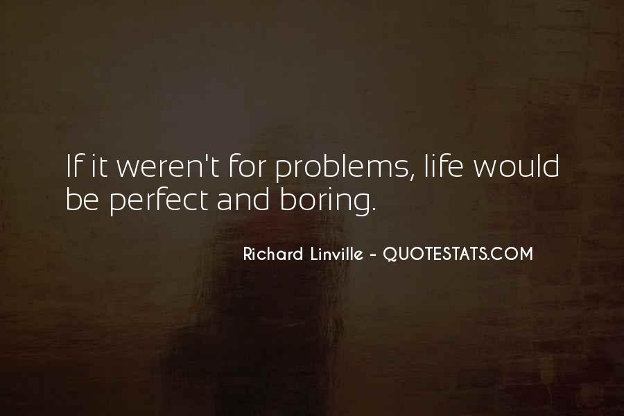 Life Is Too Boring Quotes #64049