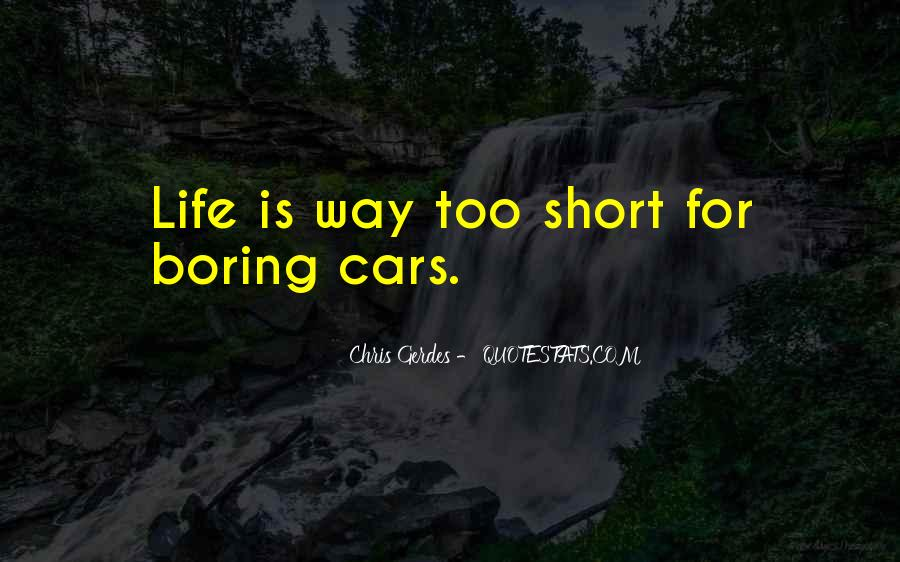 Life Is Too Boring Quotes #923914
