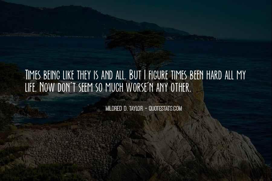 Life Is Too Hard For Me Quotes #6437
